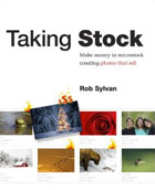 Rob Sylvan: Taking Stock: Make money in microstock creating photos that sell